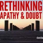 Rethinking Apathy & Doubt